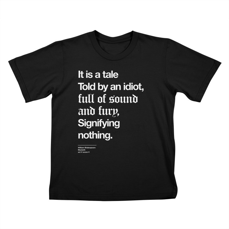 It is a tale told by an idiot, Kids T-Shirt by Shirtspeare