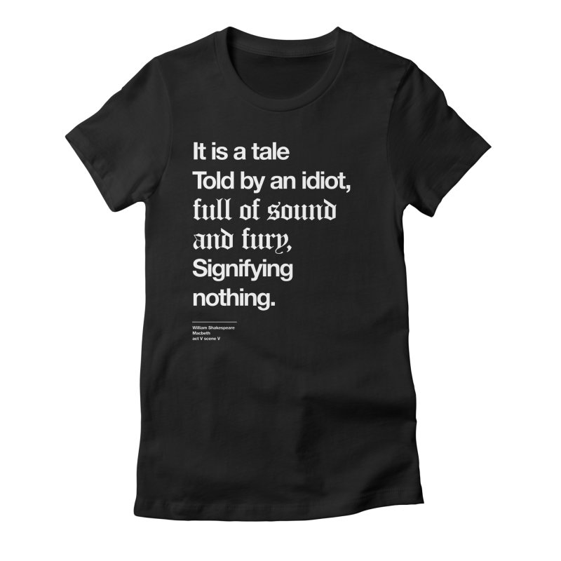 It is a tale told by an idiot, Women's Fitted T-Shirt by Shirtspeare
