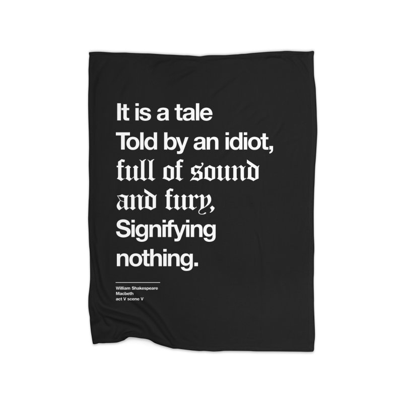 It is a tale told by an idiot, Home Fleece Blanket Blanket by Shirtspeare