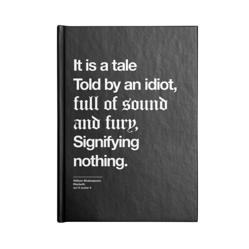 It is a tale told by an idiot, Accessories Blank Journal Notebook by Shirtspeare