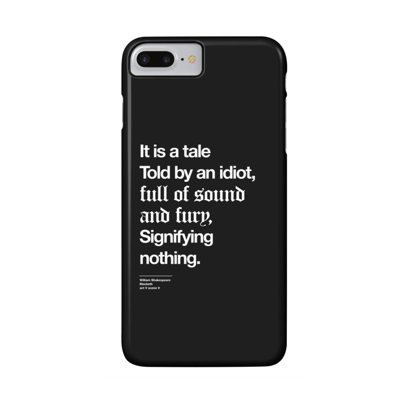 It is a tale told by an idiot, Accessories Phone Case by Shirtspeare