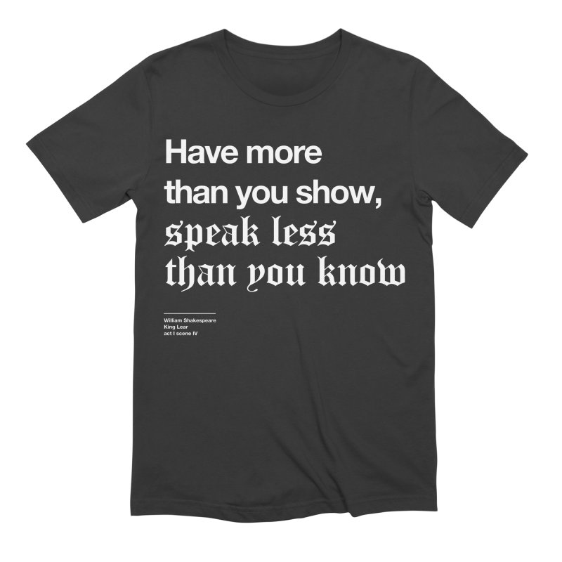 Have more than you show, speak less than you know Men's T-Shirt by Shirtspeare