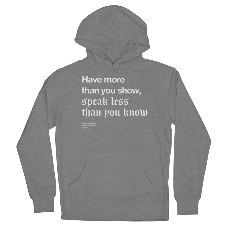 Have more than you show, speak less than you know Women's French Terry Pullover Hoody by Shirtspeare