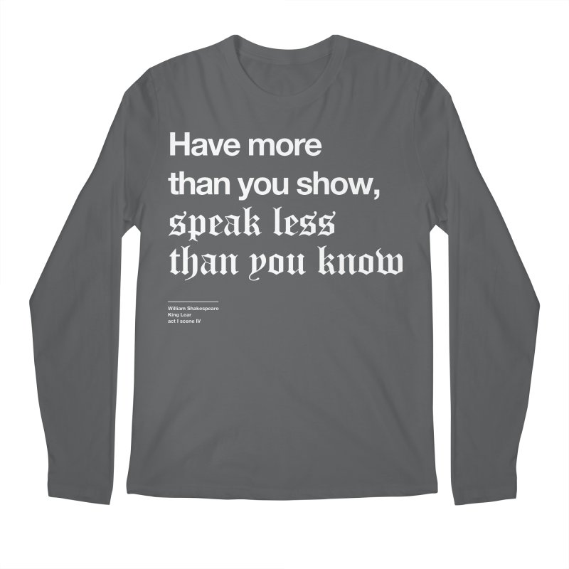Have more than you show, speak less than you know Men's Regular Longsleeve T-Shirt by Shirtspeare