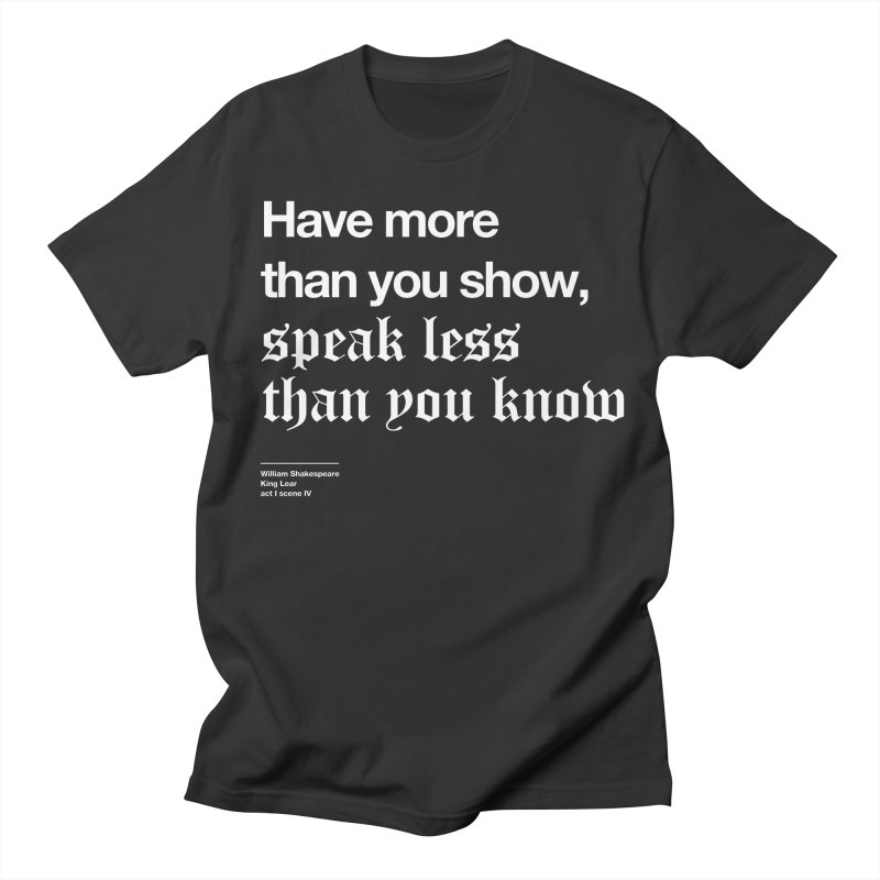 Have more than you show, speak less than you know Men's Regular T-Shirt by Shirtspeare