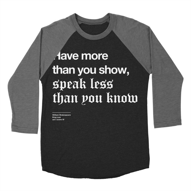Have more than you show, speak less than you know Men's Baseball Triblend Longsleeve T-Shirt by Shirtspeare