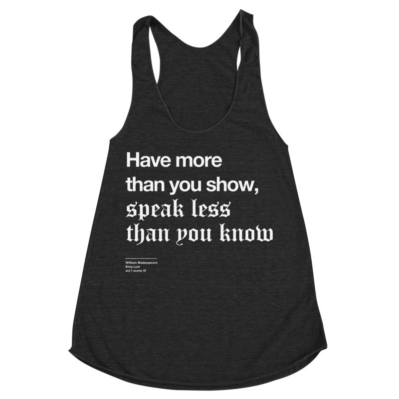 Have more than you show, speak less than you know Women's Racerback Triblend Tank by Shirtspeare