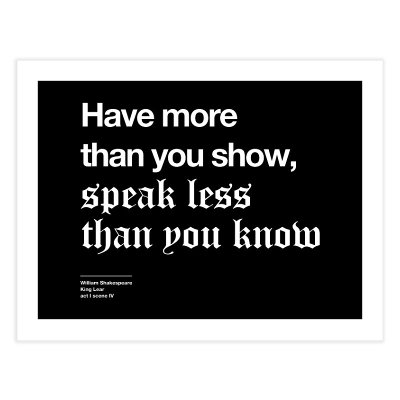 Have more than you show, speak less than you know Home Fine Art Print by Shirtspeare