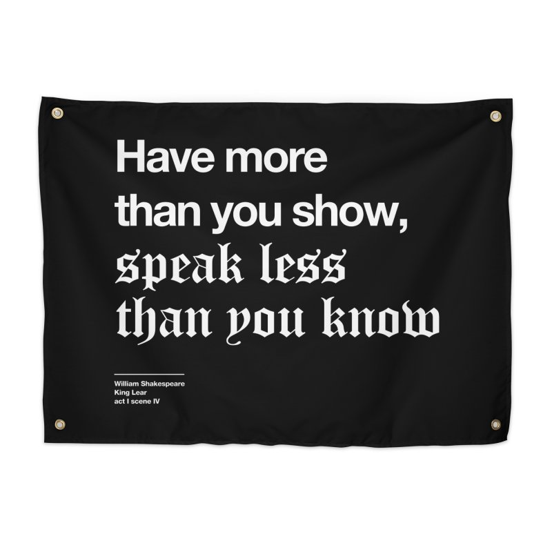 Have more than you show, speak less than you know Home Tapestry by Shirtspeare