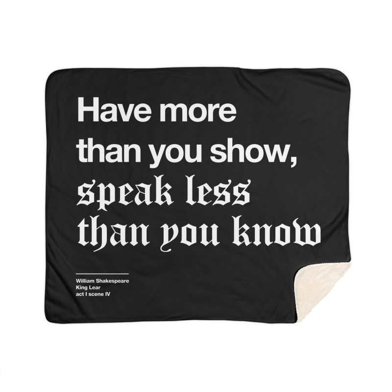 Have more than you show, speak less than you know Home Sherpa Blanket Blanket by Shirtspeare