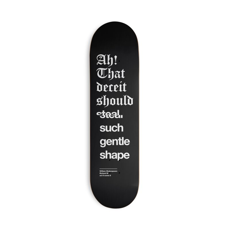 Ah! That deceit should steal such gentle shape Accessories Deck Only Skateboard by Shirtspeare