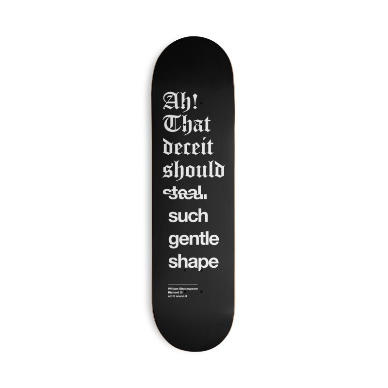 Ah! That deceit should steal such gentle shape Accessories Skateboard by Shirtspeare