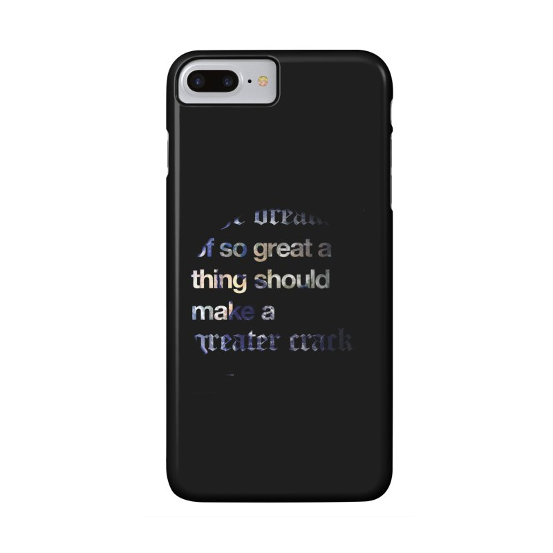 The breaking of so great a thing should make a greater crack Accessories Phone Case by Shirtspeare