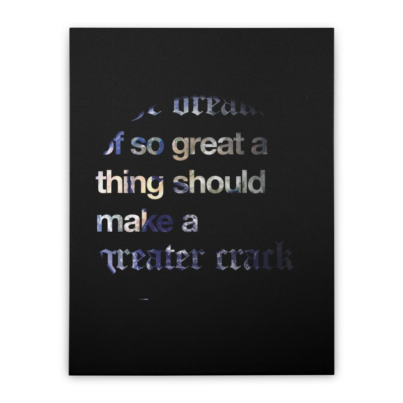 The breaking of so great a thing should make a greater crack Home Stretched Canvas by Shirtspeare