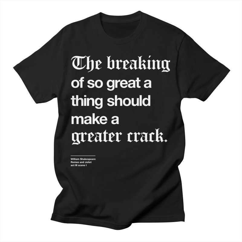 The breaking of so great a thing should make a greater crack Men's T-Shirt by Shirtspeare
