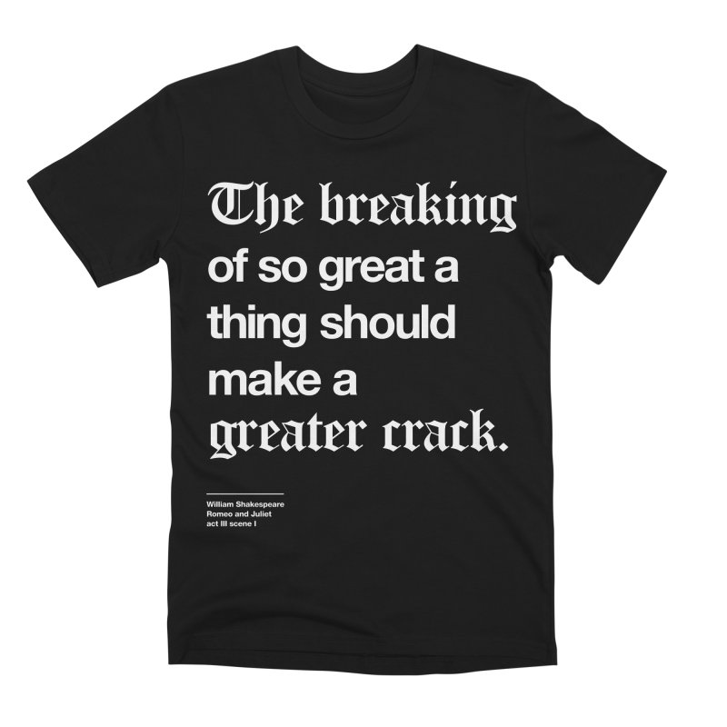 The breaking of so great a thing should make a greater crack Men's Premium T-Shirt by Shirtspeare