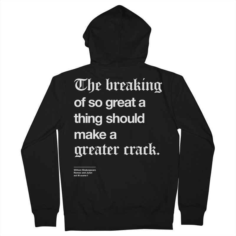 The breaking of so great a thing should make a greater crack Women's Zip-Up Hoody by Shirtspeare