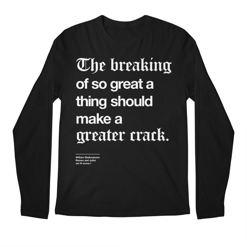 The breaking of so great a thing should make a greater crack Men's Longsleeve T-Shirt by Shirtspeare