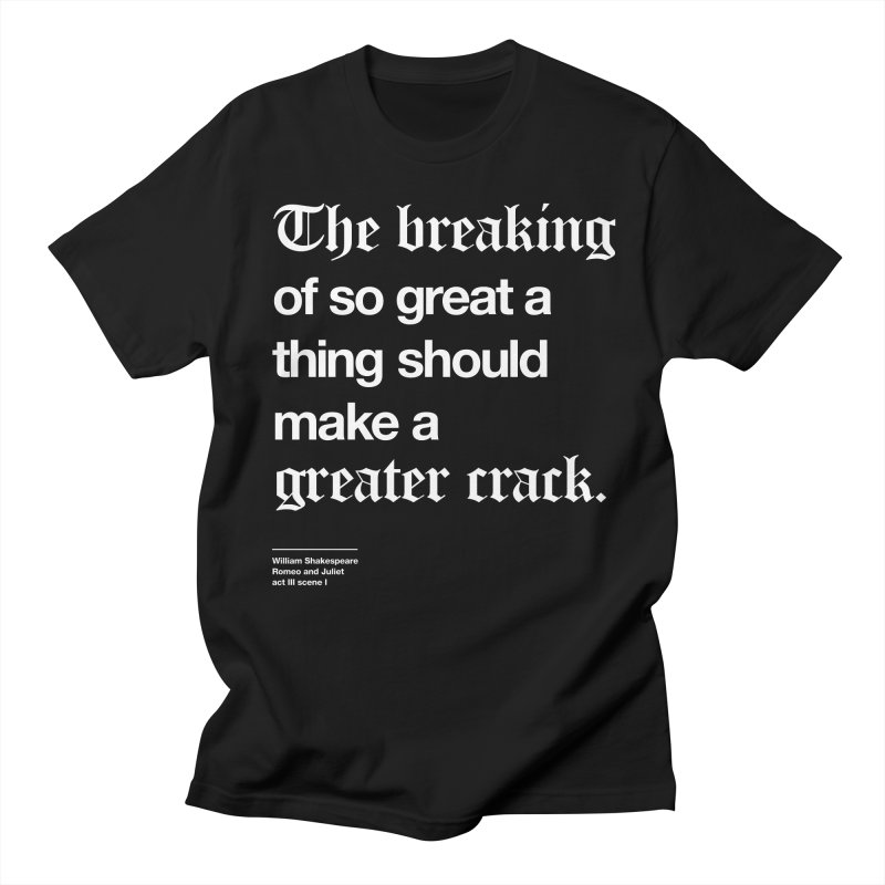 The breaking of so great a thing should make a greater crack Men's Regular T-Shirt by Shirtspeare