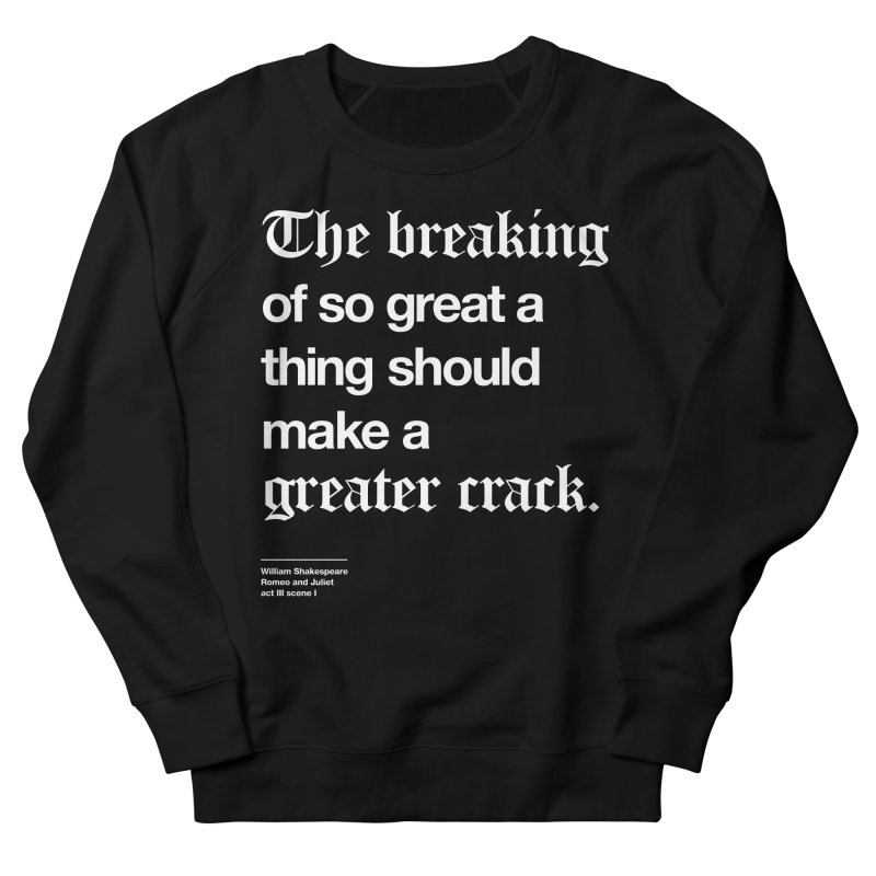 The breaking of so great a thing should make a greater crack Men's Sweatshirt by Shirtspeare