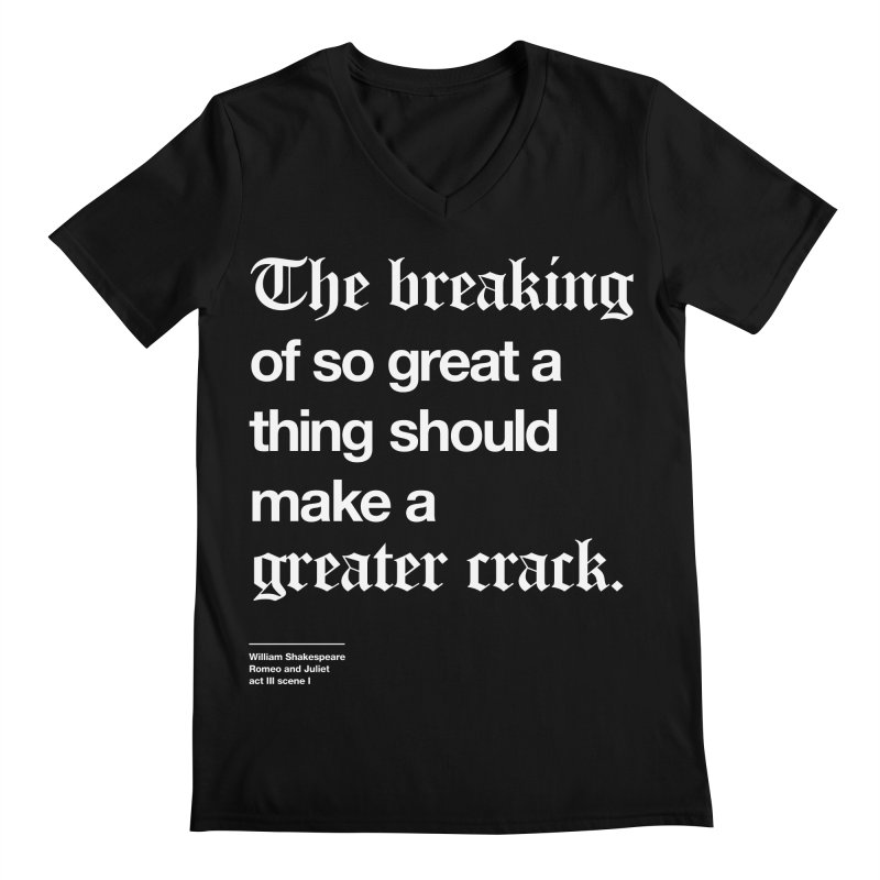 The breaking of so great a thing should make a greater crack Men's V-Neck by Shirtspeare