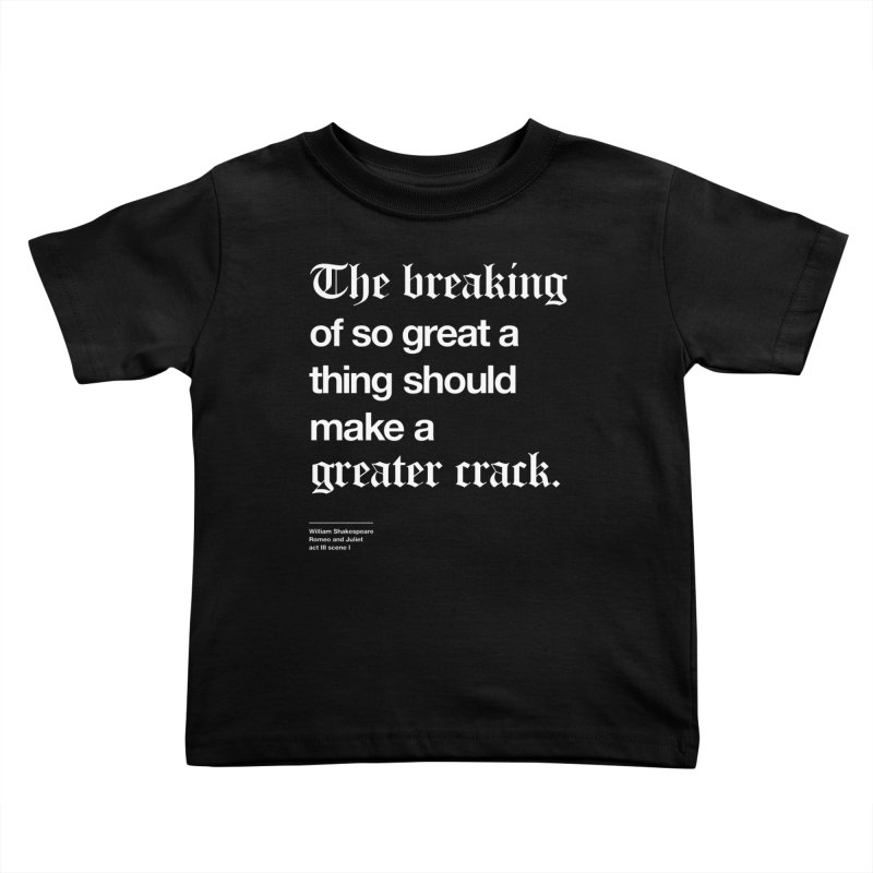 The breaking of so great a thing should make a greater crack Kids Toddler T-Shirt by Shirtspeare