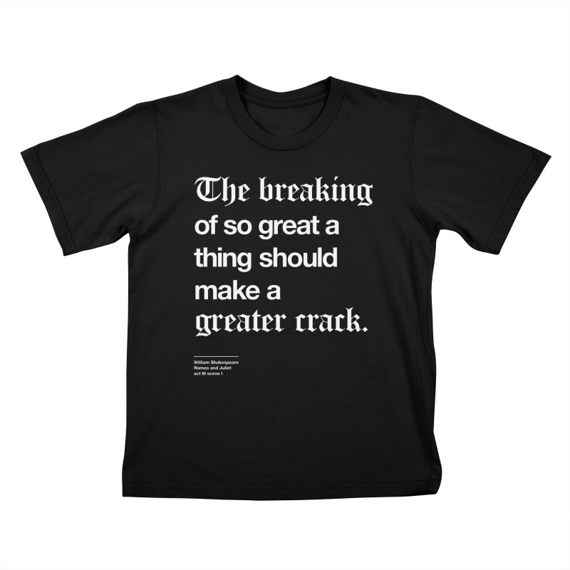 The breaking of so great a thing should make a greater crack Kids T-Shirt by Shirtspeare
