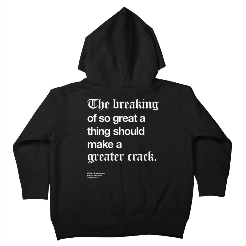 The breaking of so great a thing should make a greater crack Kids Toddler Zip-Up Hoody by Shirtspeare