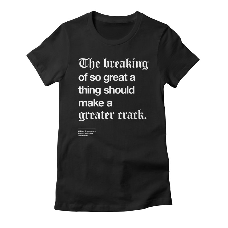 The breaking of so great a thing should make a greater crack Women's Fitted T-Shirt by Shirtspeare