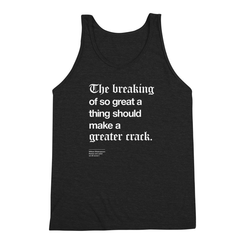 The breaking of so great a thing should make a greater crack Men's Triblend Tank by Shirtspeare
