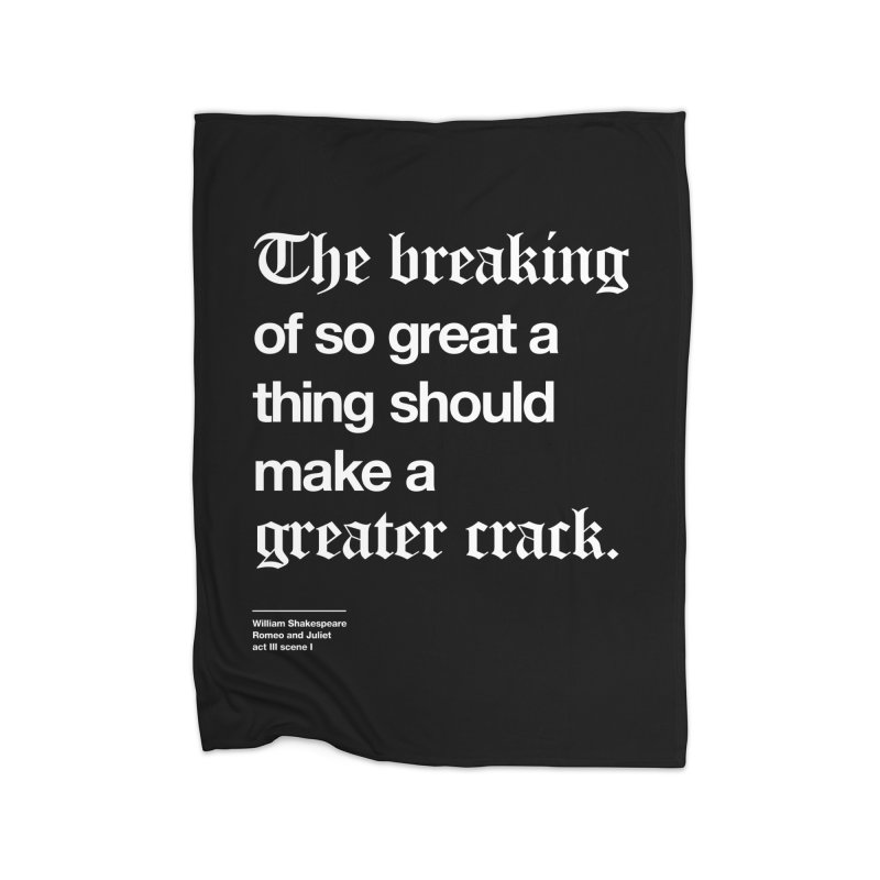 The breaking of so great a thing should make a greater crack Home Fleece Blanket Blanket by Shirtspeare