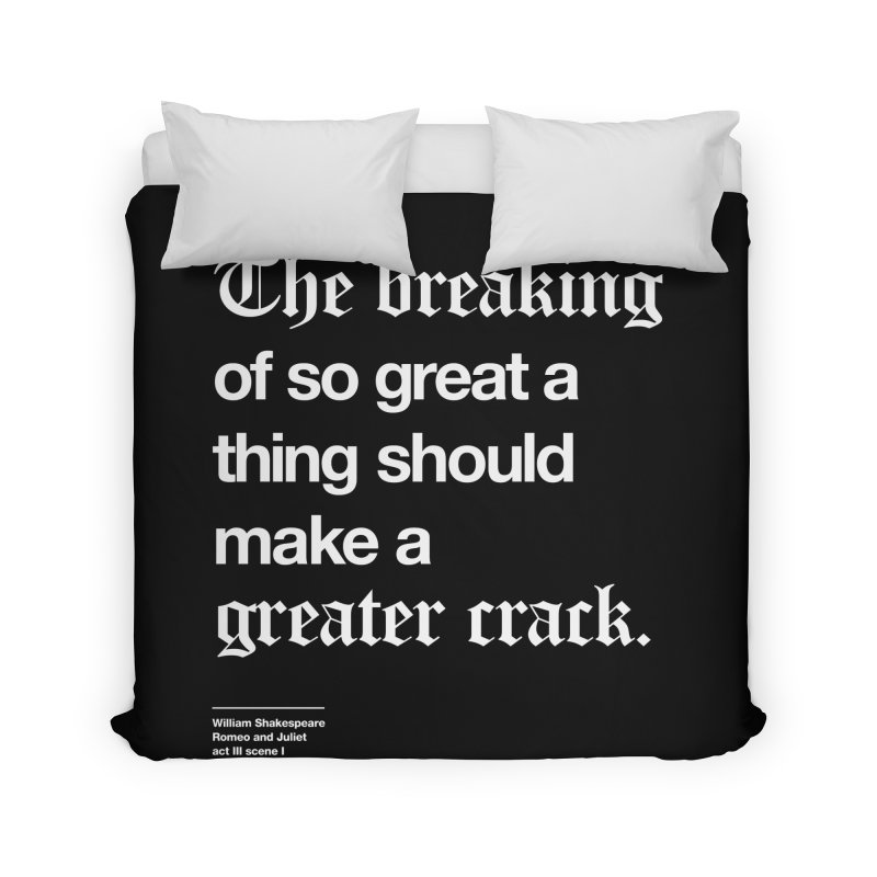 The breaking of so great a thing should make a greater crack Home Duvet by Shirtspeare