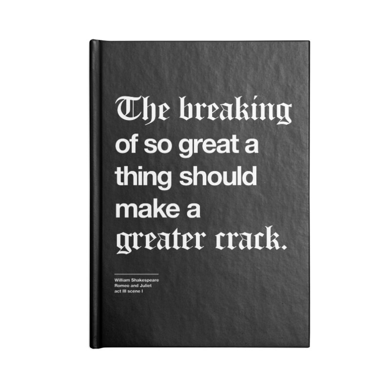 The breaking of so great a thing should make a greater crack Accessories Blank Journal Notebook by Shirtspeare