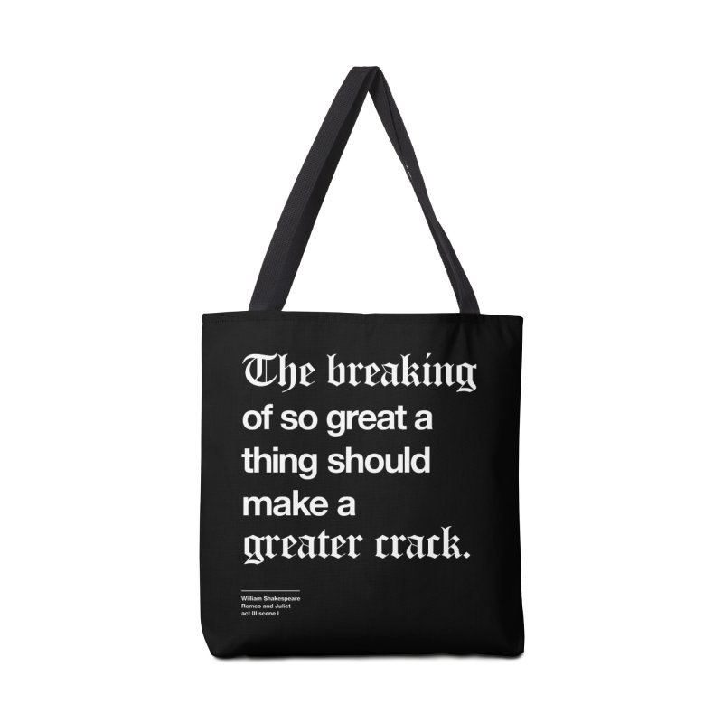 The breaking of so great a thing should make a greater crack Accessories Bag by Shirtspeare