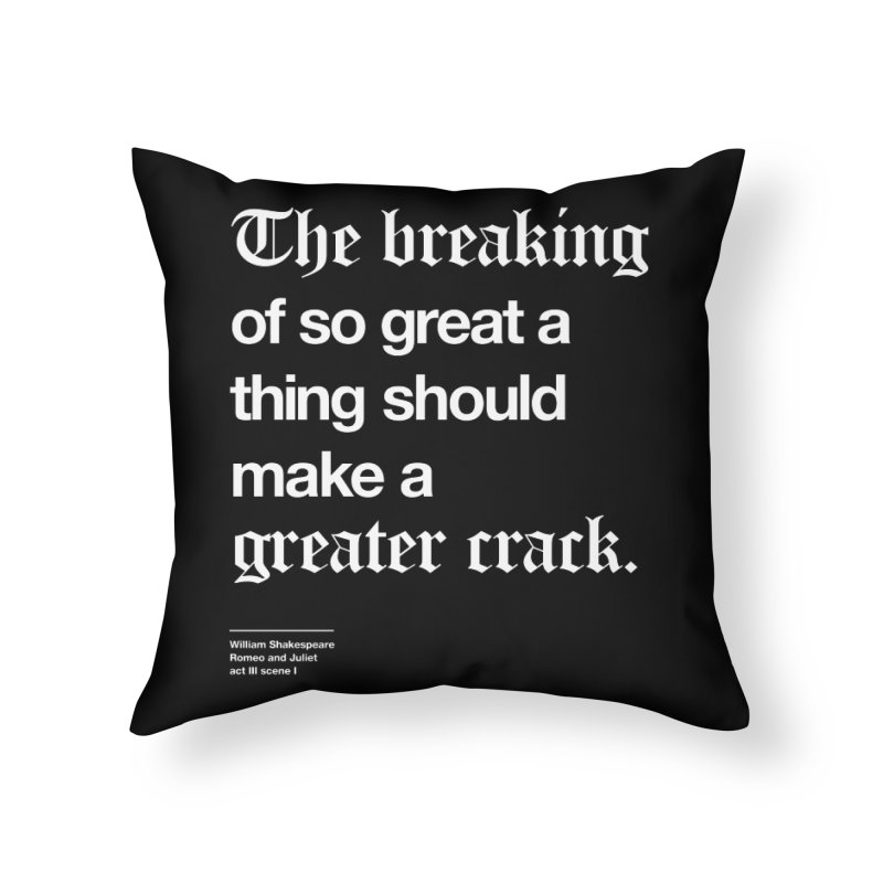 The breaking of so great a thing should make a greater crack Home Throw Pillow by Shirtspeare