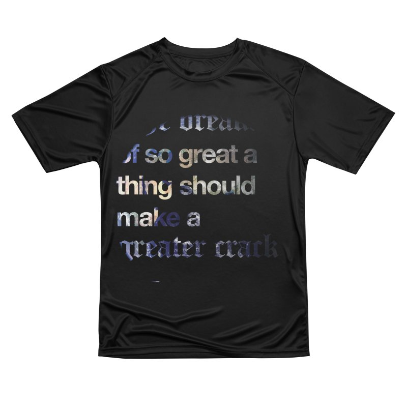 The breaking of so great a thing should make a greater crack (earth edition) Men's Performance T-Shirt by Shirtspeare