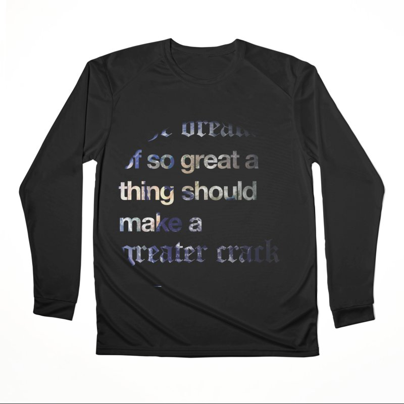 The breaking of so great a thing should make a greater crack (earth edition) Men's Performance Longsleeve T-Shirt by Shirtspeare