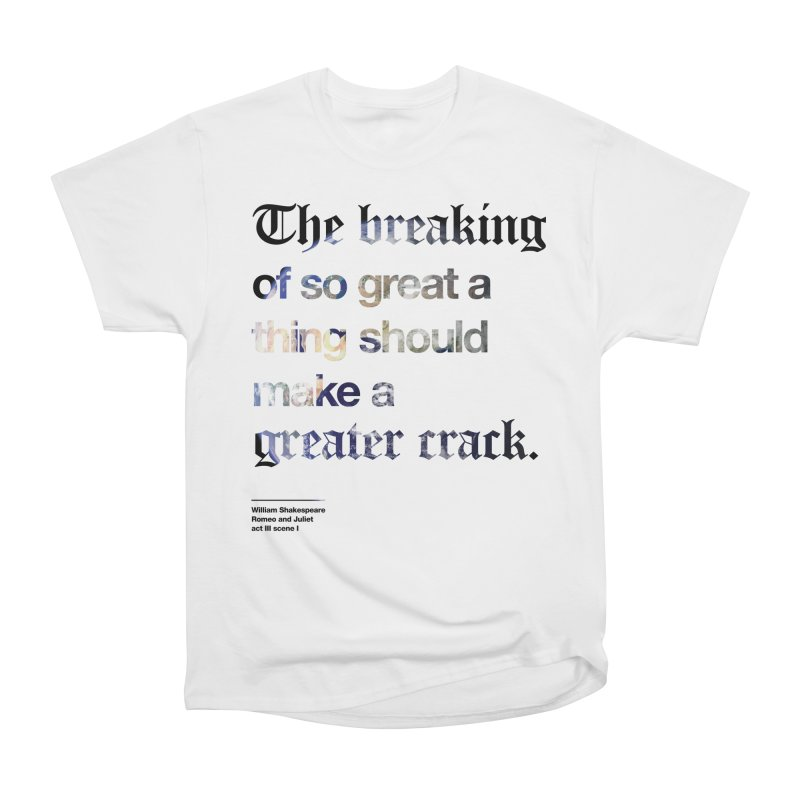 The breaking of so great a thing should make a greater crack (earth edition) Men's Heavyweight T-Shirt by Shirtspeare