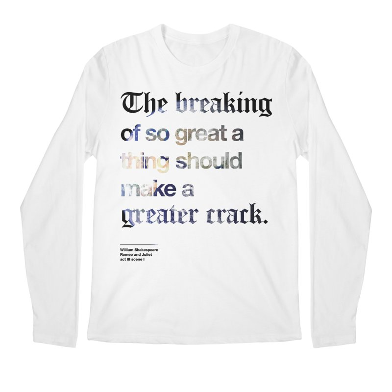 The breaking of so great a thing should make a greater crack (earth edition) Men's Regular Longsleeve T-Shirt by Shirtspeare