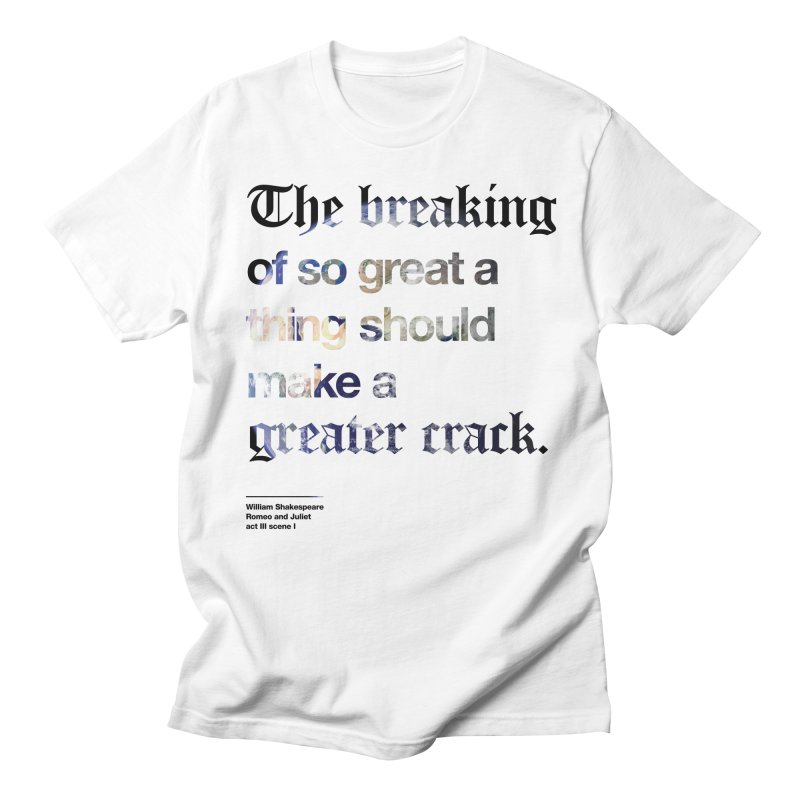 The breaking of so great a thing should make a greater crack (earth edition) Men's T-shirt by Shirtspeare