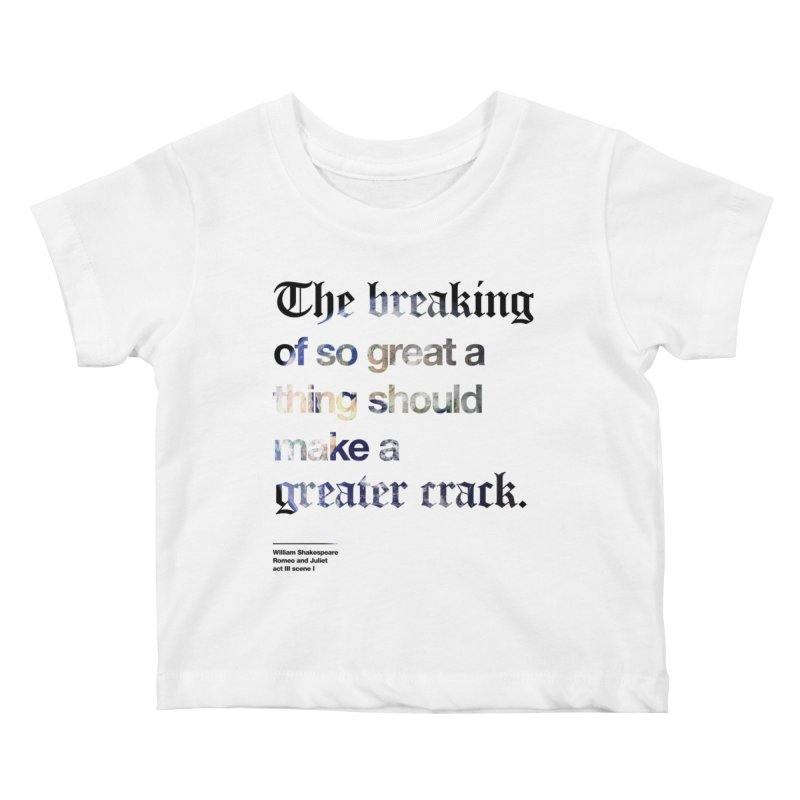 The breaking of so great a thing should make a greater crack (earth edition) Kids Baby T-Shirt by Shirtspeare
