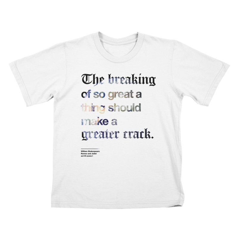 The breaking of so great a thing should make a greater crack (earth edition) Kids T-Shirt by Shirtspeare