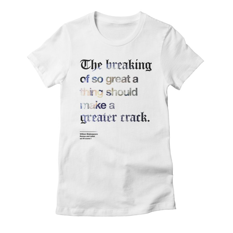 The breaking of so great a thing should make a greater crack (earth edition) Women's Fitted T-Shirt by Shirtspeare