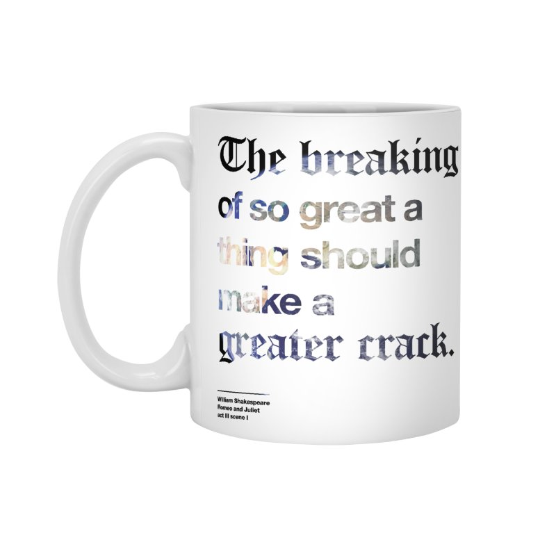 The breaking of so great a thing should make a greater crack (earth edition) Accessories Mug by Shirtspeare