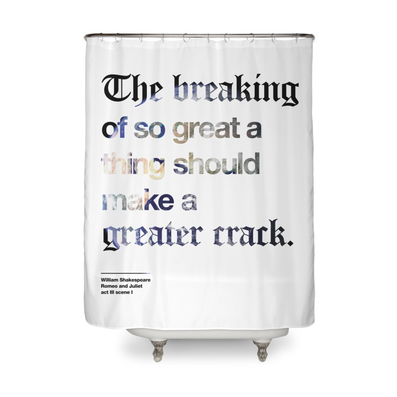 The breaking of so great a thing should make a greater crack (earth edition) Home Shower Curtain by Shirtspeare
