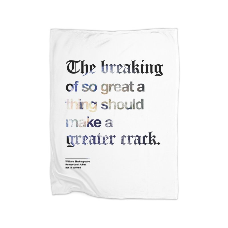 The breaking of so great a thing should make a greater crack (earth edition) Home Fleece Blanket Blanket by Shirtspeare