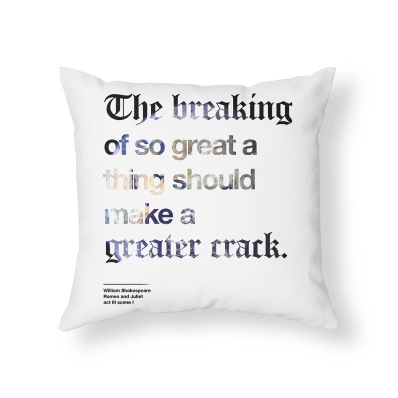 The breaking of so great a thing should make a greater crack (earth edition) Home Throw Pillow by Shirtspeare