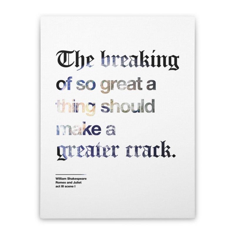 The breaking of so great a thing should make a greater crack (earth edition) Home Stretched Canvas by Shirtspeare