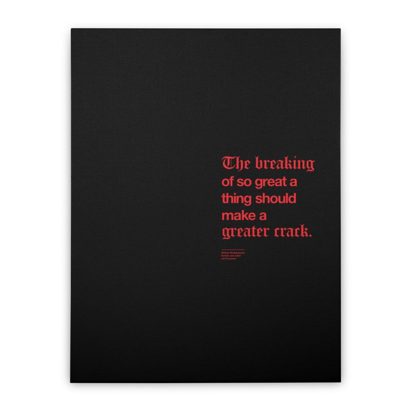 The breaking of so great a thing should make a greater crack (heart edition) Home Stretched Canvas by Shirtspeare