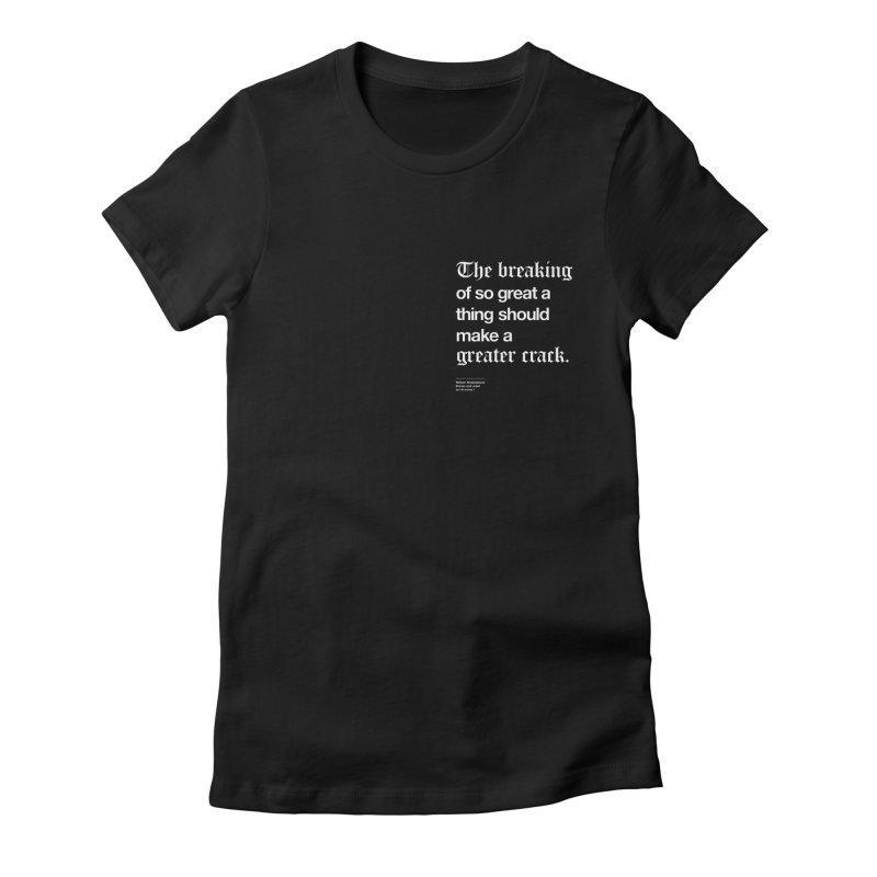 The breaking of so great a thing should make a greater crack (heart edition) Women's Fitted T-Shirt by Shirtspeare